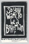 So You Want to Be a Bohemian?