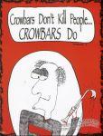 Crowbars Don't Kill People... Crowbars Do Vol. 1