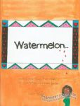 Watermelon...