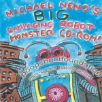 Michael Neno's Big Rampaging Robot Monster CD-Rom!